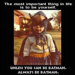 Always be Batman!