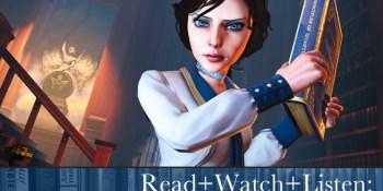 Read+Watch+Listen: Bonus material for BioShock Infinite fans