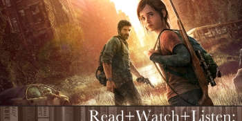 Read+Watch+Listen: Bonus material for The Last of Us fans