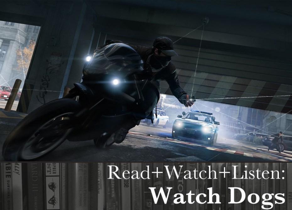 Read+Watch+Listen: Watch Dogs