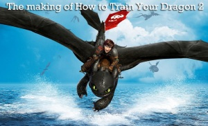 The Making of How to Train Your Dragon