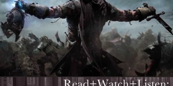 Read+Watch+Listen: Bonus material for Middle-earth: Shadow of Mordor fans