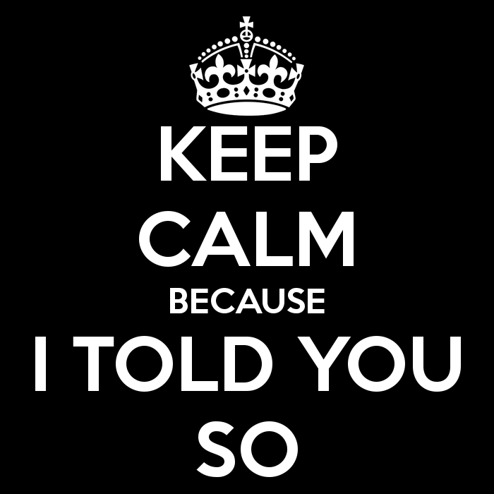 keep-calm-because-i-told-you-so