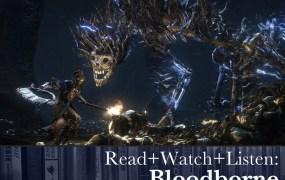 Read+Watch+Listen: Bloodborne