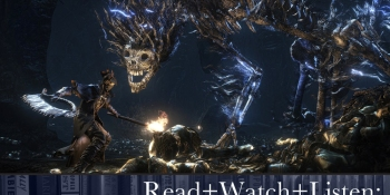 Read+Watch+Listen: Bonus material for Bloodborne fans