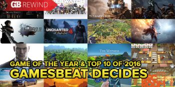 The 10 best games of 2016 and GamesBeat's Game of the Year