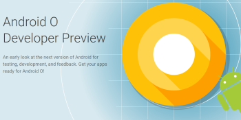 Google launches Android O beta with Play Protect, faster boot times, and smoother apps