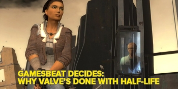 Why is Valve done with Half-Life? GamesBeat Decides