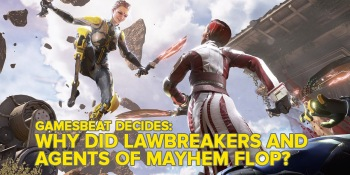 Why did Lawbreakers and Agents of Mayhem bomb? GamesBeat Decides