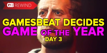 GamesBeat Decides game of the year part 3