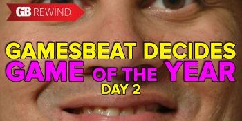 GamesBeat Decides game of the year part 2