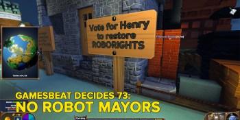 GamesBeat Decides 74: No robot mayors