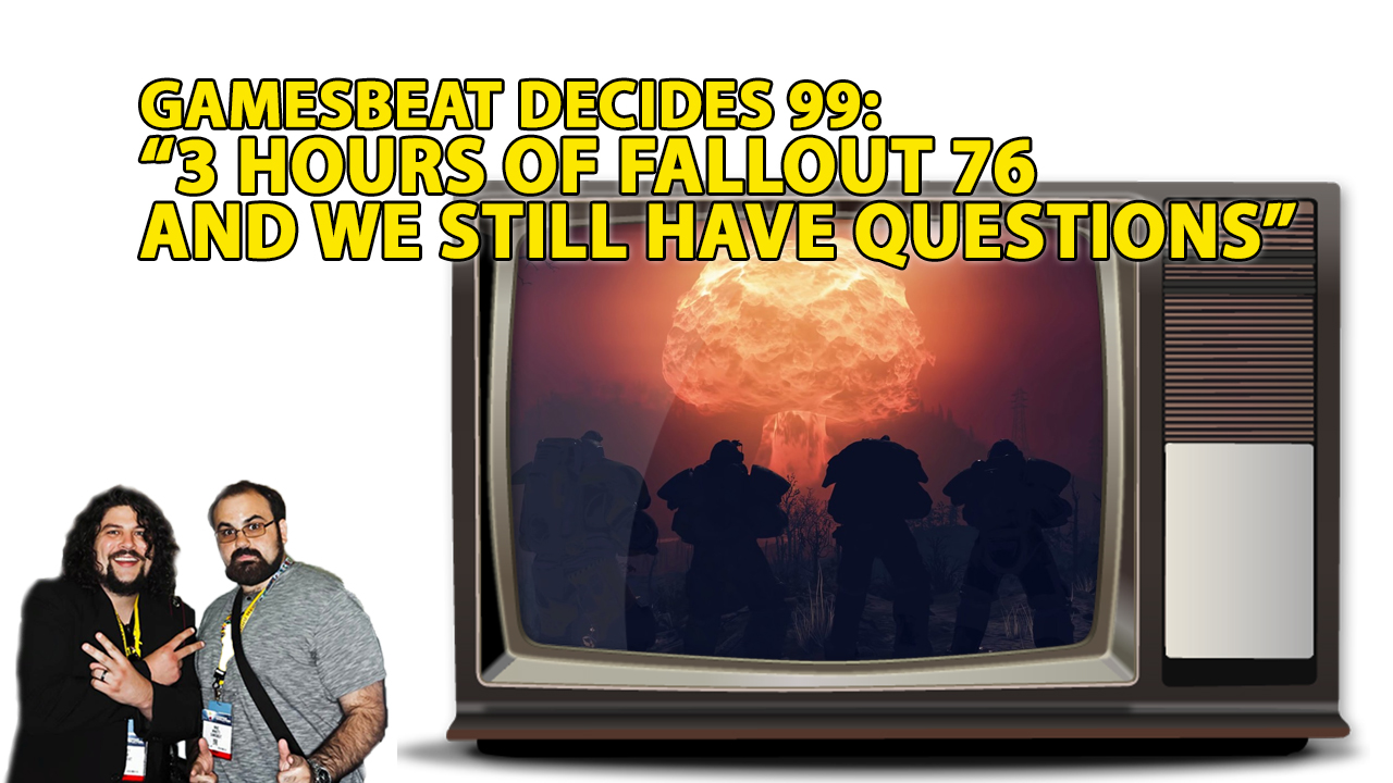 GB Decides 99: 3 hours of Fallout 76 isn't enough to figure it out