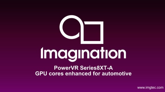 Imagination Technologies announced its latest GPUs for cars.