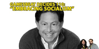 GamesBeat Decides 110: Bobby Kotick made us embrace socialism