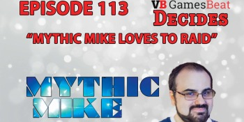 GamesBeat Decides 113: Mythic Mike loves to raid