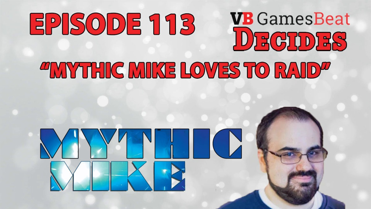 photo image GamesBeat Decides 113: Mythic Mike loves to raid
