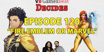 GamesBeat Decides 120: Fire Emblem or Marvel