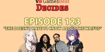 GamesBeat Decides 123: Does your spouse know about your waifu?
