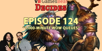 GamesBeat Decides 124: 1,000-minute WOW queues