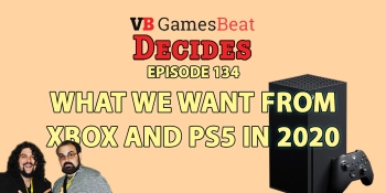 GamesBeat Decides 134: What we want from PlayStation 5 and Xbox in 2020