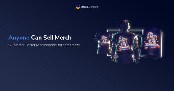 StreamElements launches its SE.Merch platform for content creators.