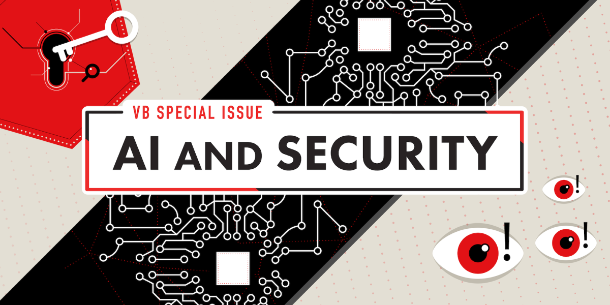 VB Special Issue: AI and Security Header