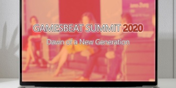 GamesBeat Summit goes completely digital.
