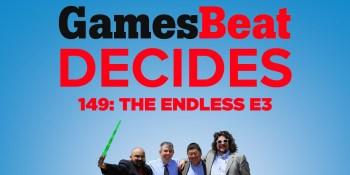 GamesBeat Decides 149: The Endless E3