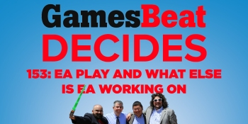GamesBeat Decides 153: EA Play recap (and what else is EA working on)