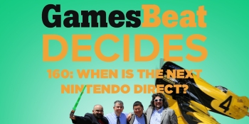 GamesBeat Decides 160: When's the next Nintendo Direct?