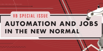 VB Special Issue: Automation and jobs in the new normal
