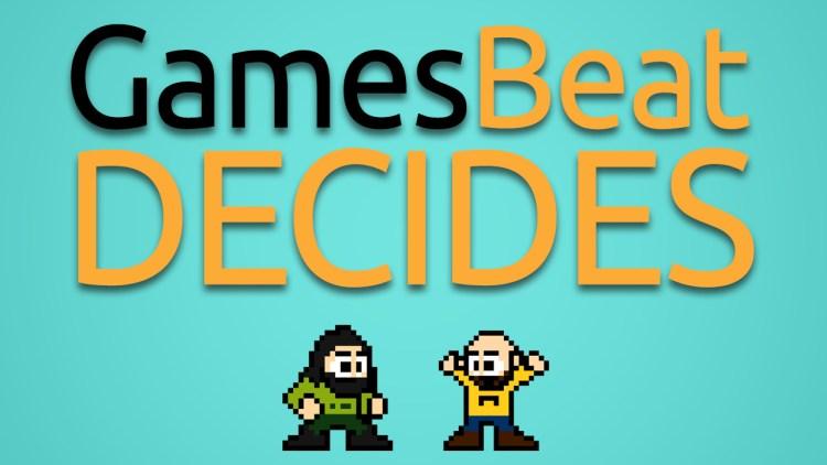 GamesBeat Decides is back!